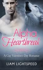 Alpha Heartbreak ebook by Liam Lightspeed