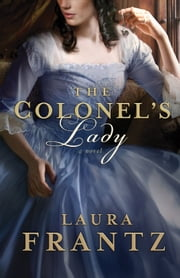 Colonel's Lady, The - A Novel ebook by Laura Frantz