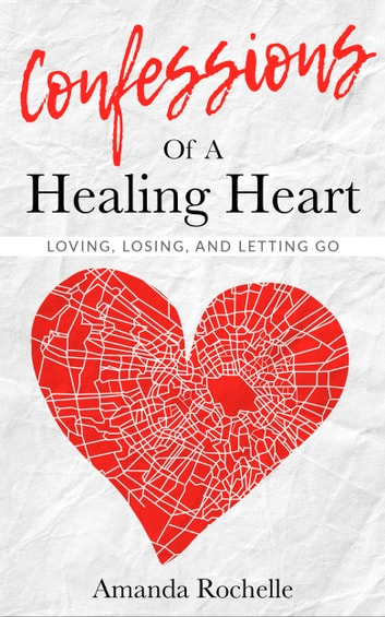 Confessions of a healing heart loving losing and letting go ebook confessions of a healing heart loving losing and letting go ebook by amanda fandeluxe Gallery