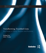 Transforming Troubled Lives - Key Issues in Policy, Practice and Provision ebook by John Visser