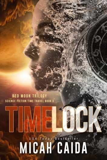 Time Lock: Red Moon science fiction, time travel trilogy book 3 ebook by Micah Caida