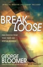 Break Loose - Find Freedom from Toxic Traps and Spiritual Bondage ebook by George Bloomer, Rod Parsley