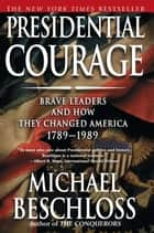 Presidential Courage ebook by Michael R. Beschloss
