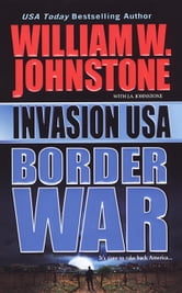 Invasion USA: Border War ebook by William W. Johnstone