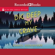 Dig Deep My Grave audiobook by Cheryl Honigford