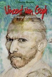 Vincent Van Gogh: 120 Drawings and Watercolors ebook by Narim Bender