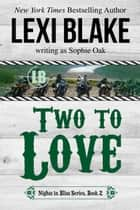 Two to Love ebook by Lexi Blake, Sophie Oak