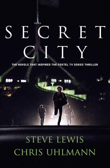 Secret City - the books that inspired the major TV series by two of Australia's top journalists ebook by Steve Lewis,Chris Uhlmann
