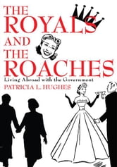 The Royals and The Roaches - Living Abroad with the Government ebook by Patricia Hughes