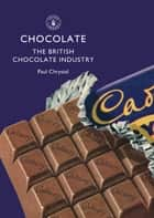 Chocolate - The British Chocolate Industry ebook by Paul Chrystal