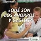 ¿Qué son los ahorros y gastos? (What Are Saving and Spending?) ebook by Barbara Gottfried Hollander, Ana Garcia