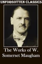 The Complete Works of W. Somerset Maugham ebook by W. Somerset Maugham