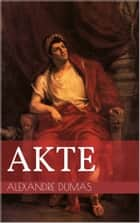 Akte - Illustrierte Ausgabe eBook by Alexandre Dumas