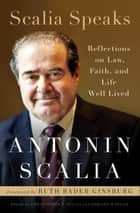 Scalia Speaks - Reflections on Law, Faith, and Life Well Lived ebook by Antonin Scalia, Christopher J. Scalia, Edward Whelan,...