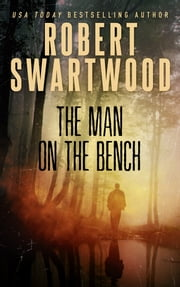 The Man on the Bench (Novella): A Tale of Suspense ebook by Robert Swartwood