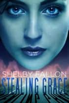 Stealing Grace - The Stolen Hearts Series ebook by Shelby Fallon