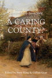 A Caring County? - Social Welfare in Hertfordshire from 1600 ebook by Steven King,Gillian Gear