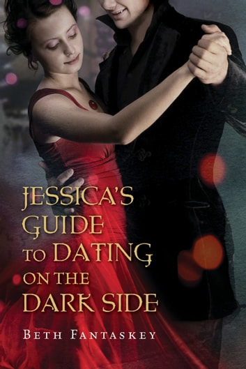 Jessica's Guide to Dating on the Dark Side ebook by Beth Fantaskey