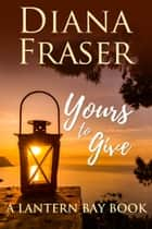 Yours to Give ebook by Diana Fraser