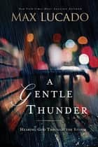 A Gentle Thunder ebook by Max Lucado