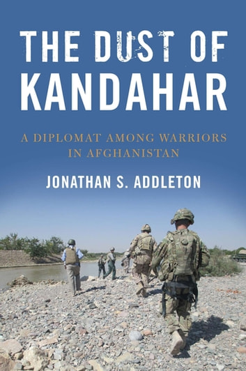The Dust of Kandahar - A Diplomat Among Warriors in Afghanistan ebook by Jonathan S. Addleton