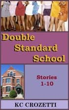 Double Standard School: Stories 1-10 ebook by KC Crozetti