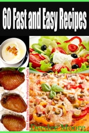 60 Fast and Easy Recipes: Best Recipes from Professional Chefs ebook by Deedee Moore