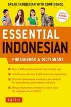 Essential Indonesian Phrasebook & Dictionary - Speak Indonesian with Confidence! (Revised and Expanded) ebook by