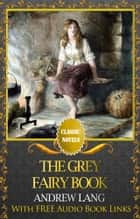 THE GREY FAIRY BOOK Classic Novels: New Illustrated [Free Audiobook Links] ebook by Andrew Lang