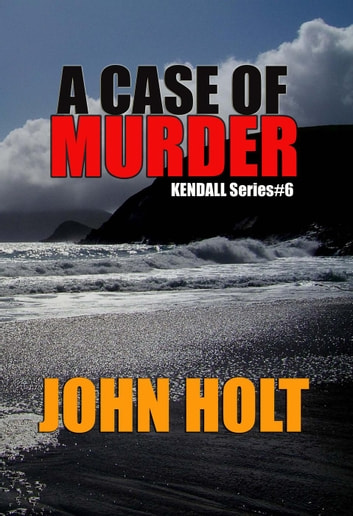 A Case of Murder - Kendall, #6 ebook by John Holt