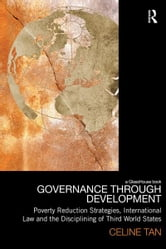 Governance through Development - Poverty Reduction Strategies, International Law and the Disciplining of Third World States ebook by Celine Tan