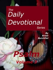 The Daily Devotional Series: Psalm, volume 3 ebook by Kristi Burchfiel