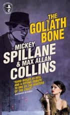 Mike Hammer - The Goliath Bone ebook by Max Allan Collins, Mickey Spillane