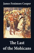 The Last of the Mohicans (illustrated) + The Pathfinder + The Deerslayer (3 Unabridged Classics) ebook by James Fenimore Cooper, N.C. Wyeth