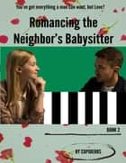 Romancing the Neighbor's Babysitter B2 ebook by Cupideros
