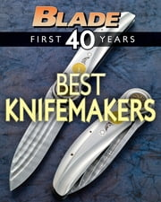 BLADE's Best Knifemakers - The Best Knifemakers of BLADE's First 40 Years ebook by Blade Editors