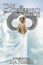 The Gatekeeper's Bride: A Prequel to The Gatekeeper's Saga ebook by Eva Pohler