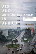 Aid and Authoritarianism in Africa - Development without Democracy ebook by Tobias Hagmann, Professor Filip Reyntjens