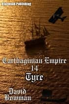 Carthaginian Empire 14: Tyre ebook by David Bowman