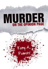 Murder on the Opinion Page ebook by Tony A. Powers