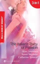 The Italian's Baby of Passion: The Italian's Secret Baby / One-Night Baby / The Italian's Secret Child (Mills & Boon By Request) ebook by Kim Lawrence, Susan Stephens, Catherine Spencer