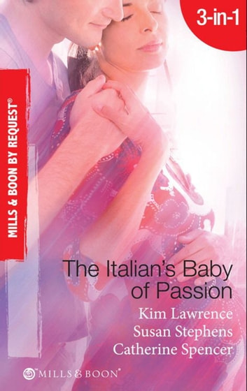 The Italian's Baby of Passion: The Italian's Secret Baby / One-Night Baby / The Italian's Secret Child (Mills & Boon By Request) ebook by Kim Lawrence,Susan Stephens,Catherine Spencer