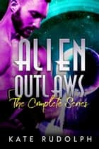 Alien Outlaws - The Complete Series ebook by Kate Rudolph