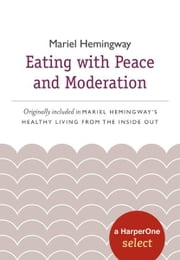 Eating with Peace and Moderation - A HarperOne Select ebook by Mariel Hemingway