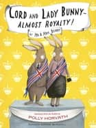 Lord and Lady Bunny--Almost Royalty! ebook by Polly Horvath, Sophie Blackall