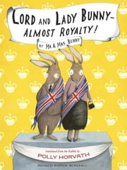 Lord and Lady Bunny--Almost Royalty! ebook by Polly Horvath,Sophie Blackall