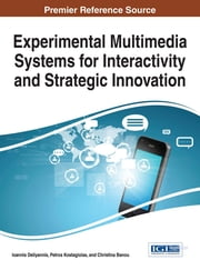 Experimental Multimedia Systems for Interactivity and Strategic Innovation ebook by Ioannis Deliyannis,Petros Kostagiolas,Christina Banou