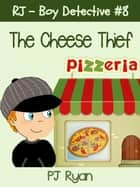 RJ - Boy Detective #8: The Cheese Thief - RJ - Boy Detective, #8 ebook by PJ Ryan