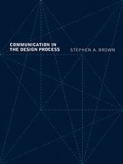 Communication in the Design Process ebook by Stephen A. Brown