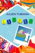 Libres ebook by Julien Tubiana